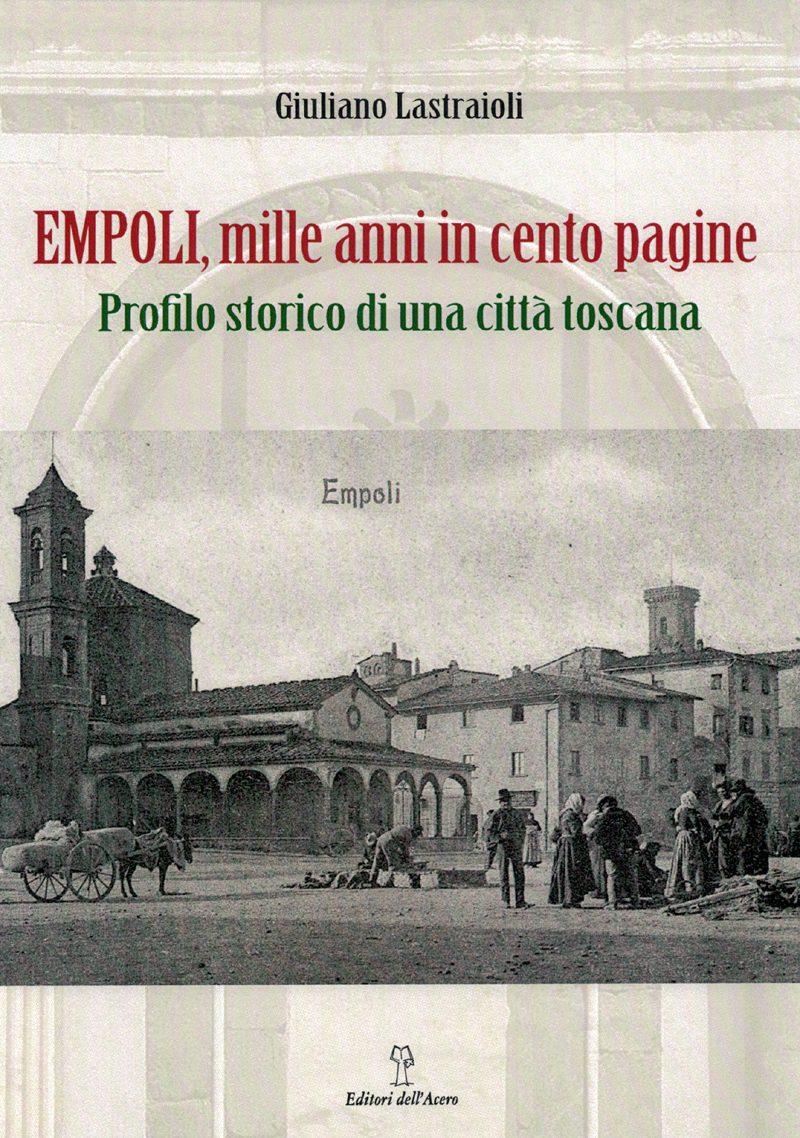 Prossimamente, Il Nuovo Libro Di GIULIANO LASTRAIOLI: Empoli, Mille Anni In Cento Pagine
